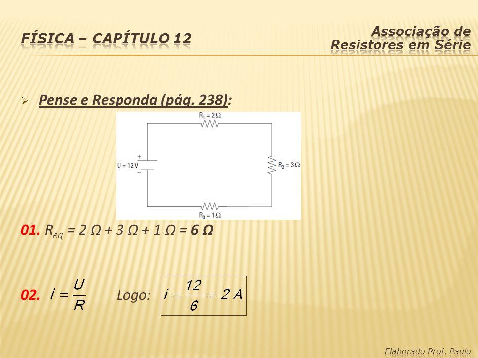 Pense e Responda (pág. 238): 01. R eq = 2 Ω + 3 Ω + 1 Ω = 6 Ω 02. Logo: