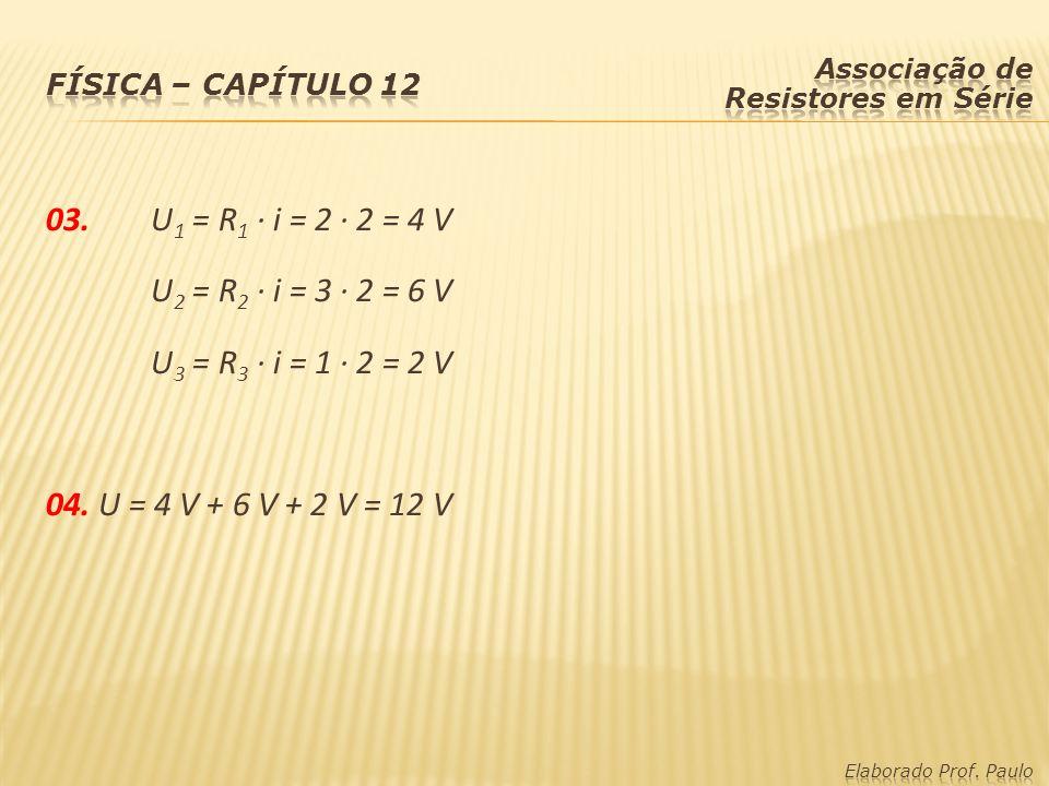 03.U 1 = R 1 · i = 2 · 2 = 4 V U 2 = R 2 · i = 3 · 2 = 6 V U 3 = R 3 · i = 1 · 2 = 2 V 04. U = 4 V + 6 V + 2 V = 12 V