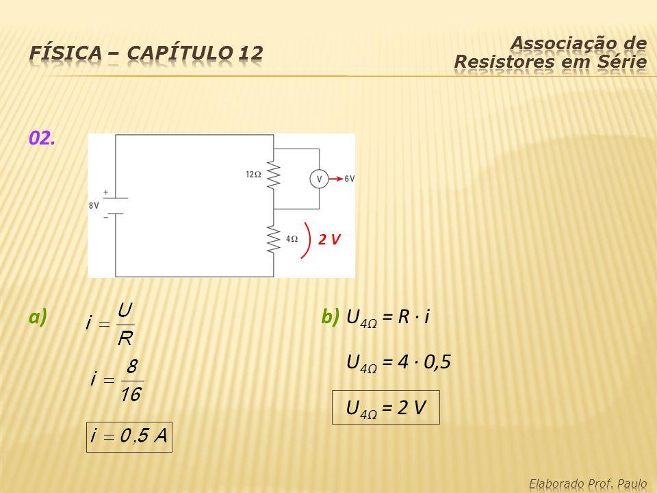 02. a) 2 V b)U 4Ω = R · i U 4Ω = 4 · 0,5 U 4Ω = 2 V