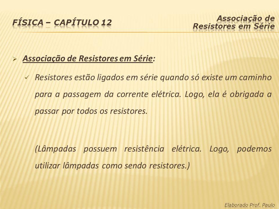Associação de Resistores em Série: Resistores estão ligados em série quando só existe um caminho para a passagem da corrente elétrica. Logo, ela é obr