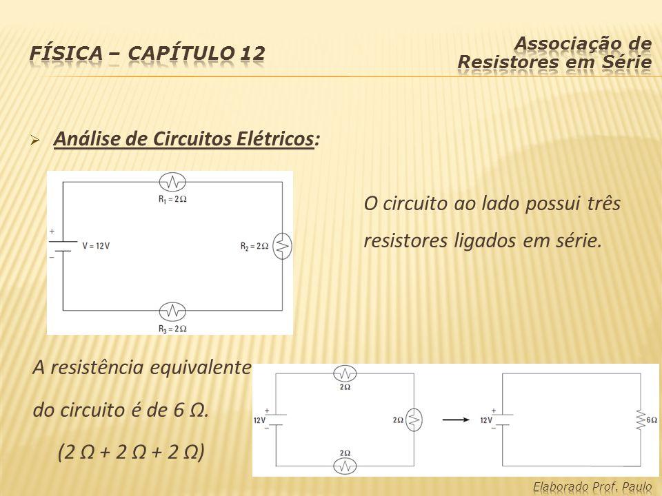 Análise de Circuitos Elétricos: O circuito ao lado possui três resistores ligados em série. A resistência equivalente do circuito é de 6 Ω. (2 Ω + 2 Ω