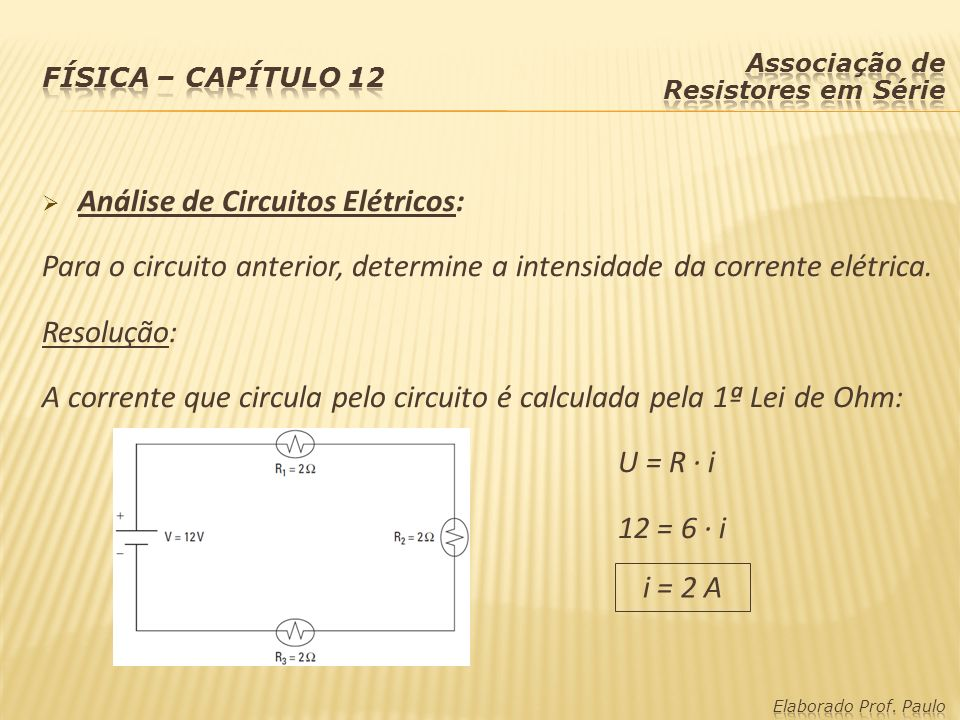 Análise de Circuitos Elétricos: Para o circuito anterior, determine a intensidade da corrente elétrica. Resolução: A corrente que circula pelo circuit