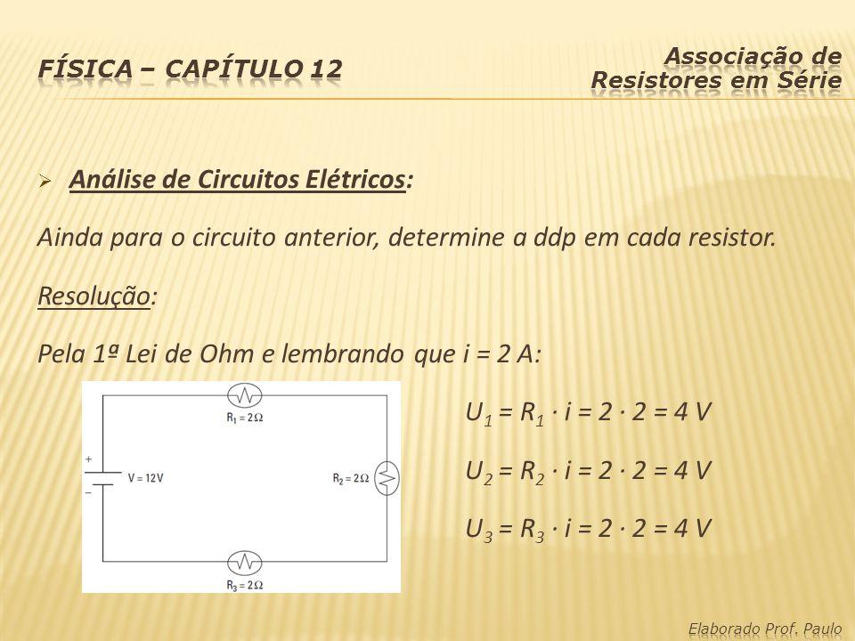 Análise de Circuitos Elétricos: Ainda para o circuito anterior, determine a ddp em cada resistor. Resolução: Pela 1ª Lei de Ohm e lembrando que i = 2