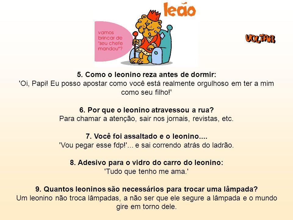 Leão (23/7 - 22/8): 1.Frase: Antigamente eu ERA vaidoso, mas agora me curei e sou PERFEITO! 2.
