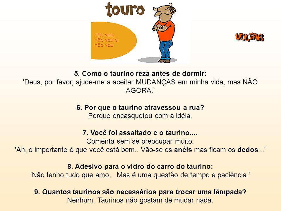 Touro (20/4 - 20/5): 1.Frase: Amor numa cabana. Só se for 5 ESTRELAS! .