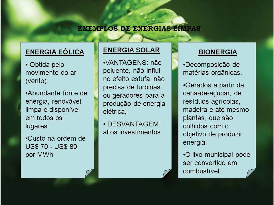 ENERGIA EÓLICA Obtida pelo movimento do ar (vento). Abundante fonte de energia, renovável, limpa e disponível em todos os lugares. Custo na ordem de U