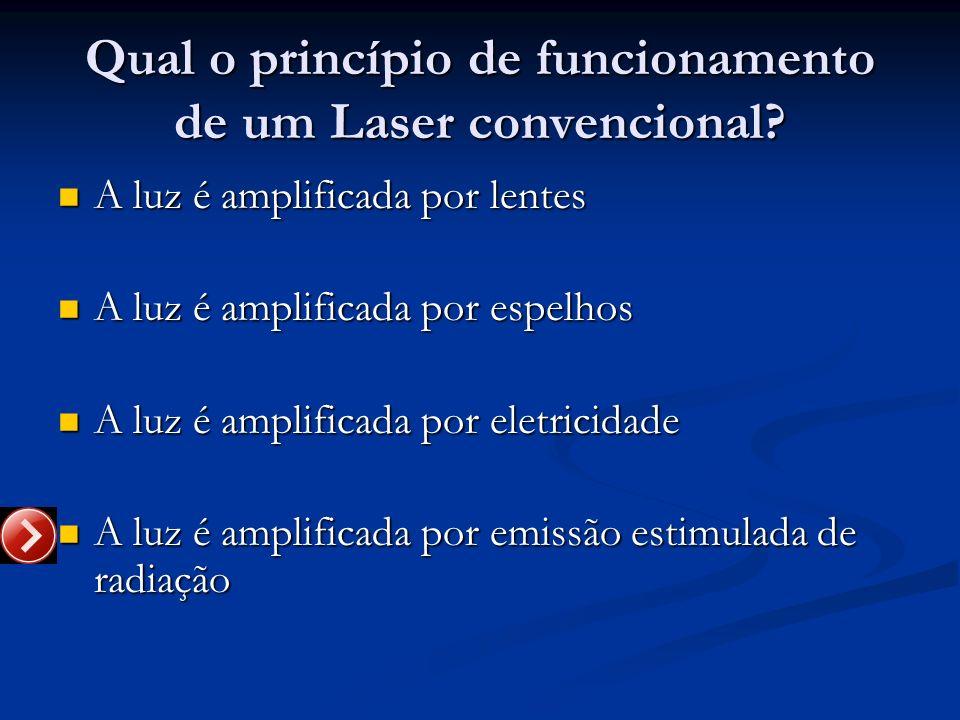Qual o princípio de funcionamento de um Laser convencional? A luz é amplificada por lentes A luz é amplificada por lentes A luz é amplificada por espe