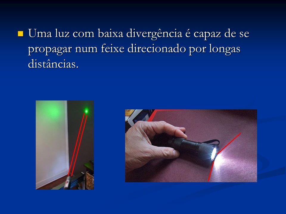 Uma luz com baixa divergência é capaz de se propagar num feixe direcionado por longas distâncias. Uma luz com baixa divergência é capaz de se propagar