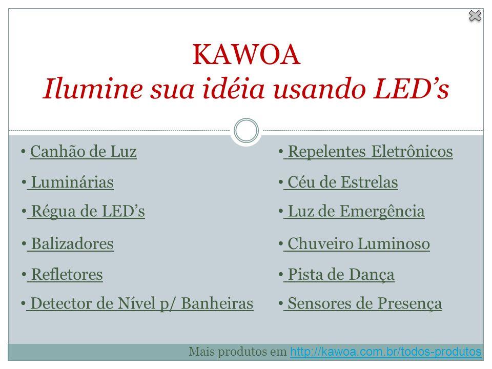 KAWOA Ilumine sua idéia usando LEDs Luminárias Régua de LEDs Balizadores Refletores Sensores de Presença Repelentes Eletrônicos Céu de Estrelas Luz de