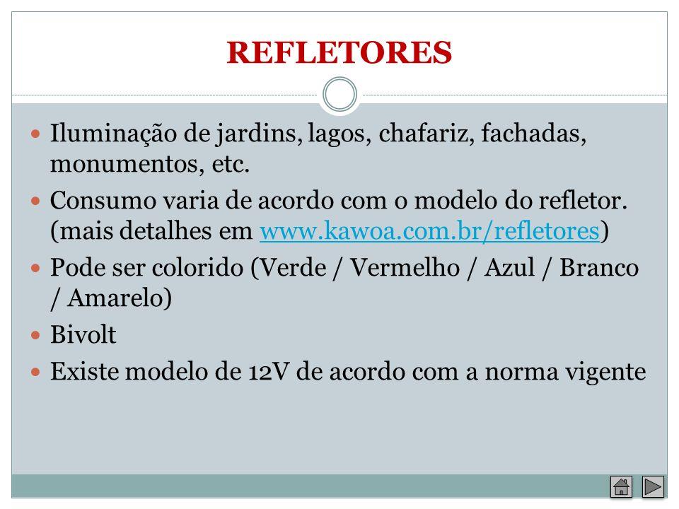 REFLETORES Iluminação de jardins, lagos, chafariz, fachadas, monumentos, etc. Consumo varia de acordo com o modelo do refletor. (mais detalhes em www.