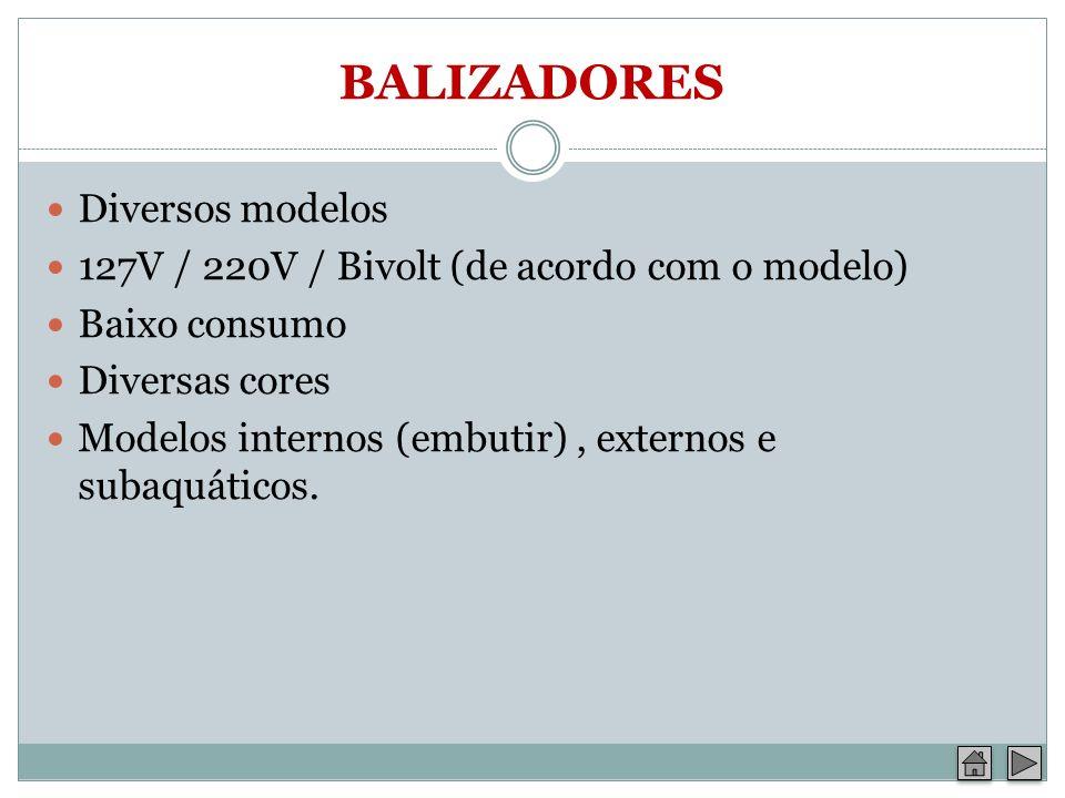 BALIZADORES Diversos modelos 127V / 220V / Bivolt (de acordo com o modelo) Baixo consumo Diversas cores Modelos internos (embutir), externos e subaquá