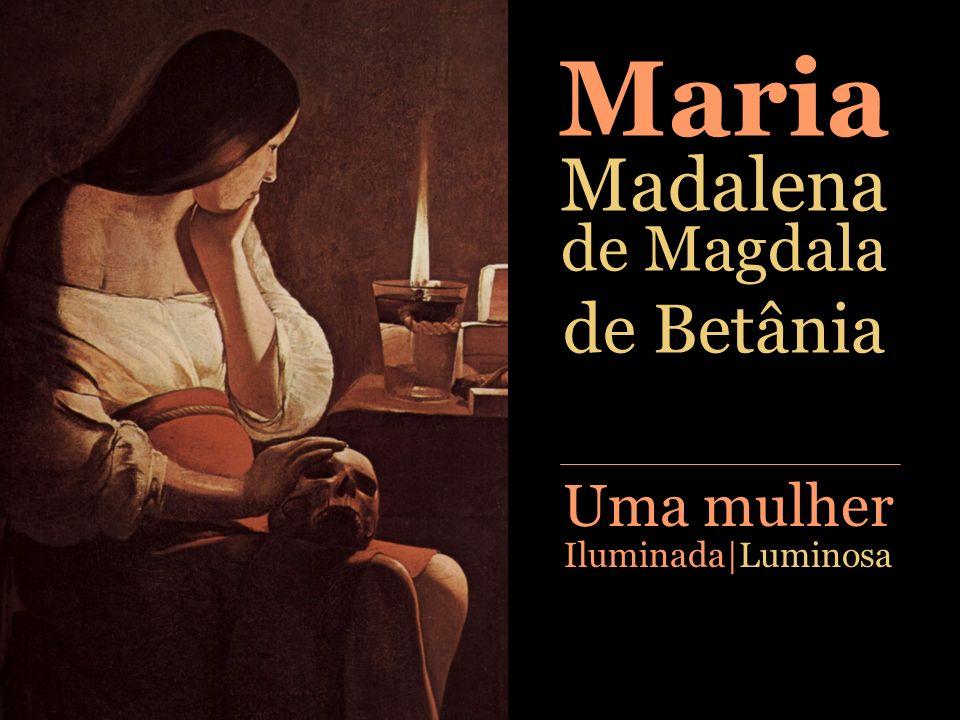 Maria Madalena de Magdala de Betânia Uma mulher Iluminada Luminosa