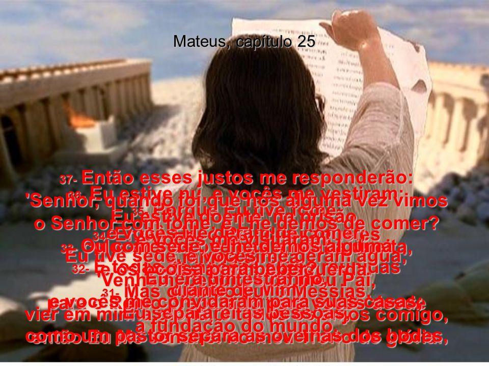 Mateus, capítulo 25 27- você devia pelo menos ter posto meu dinheiro no banco, de maneira que eu pudesse ganhar algum juro. 28- Tirem o dinheiro deste