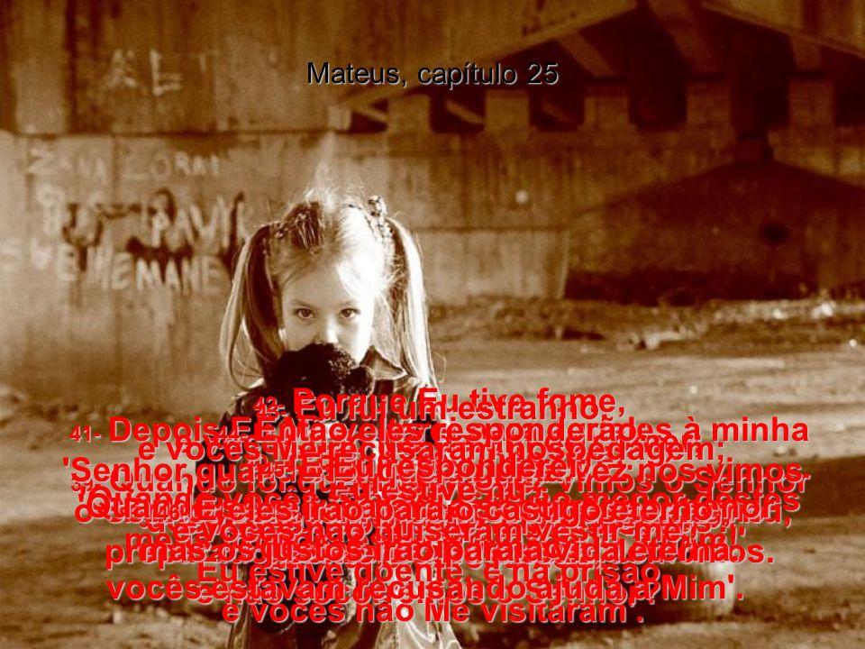 Mateus, capítulo 25 31- Mas quando Eu, o Messias, vier em minha glória, e todos os anjos comigo, então Eu Me sentarei no meu Trono de glória. 32- E to