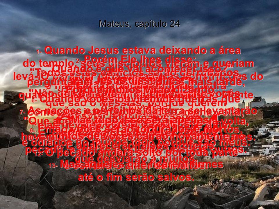 , Evangelho segundo MATEUS, capítulos 24 e 25 Bíblia Viva, Evangelho segundo MATEUS, capítulos 24 e 25 Bíblia Viva Leia antes os capítulos de 1 a 23 de Mateus.