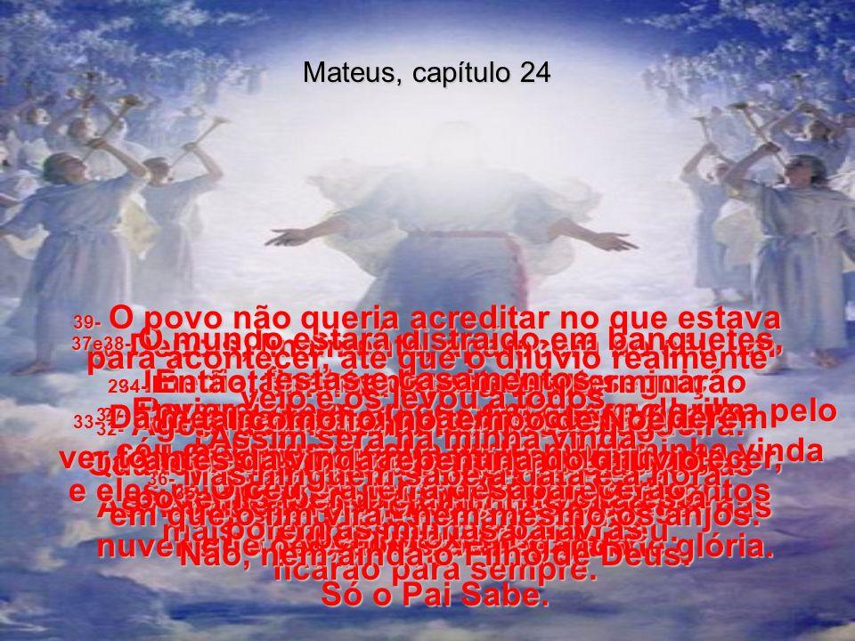 Mateus, capítulo 24 14- E a Boa Nova do Reino será pregada pelo mundo inteiro, para que todas as nações a ouçam, e depois virá o fim. 15- Portanto, qu