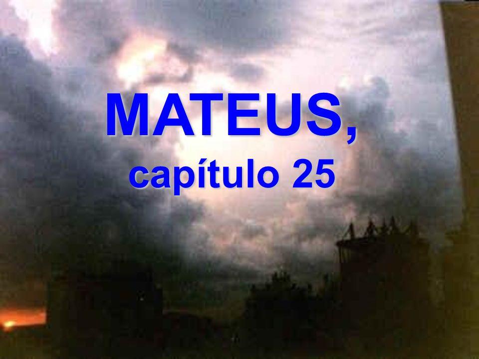 Mateus, capítulo 24 48- Mas se você for mau e disser consigo mesmo: 'Meu Senhor não voltará tão cedo', 49- e começar a maltratar os outros servos seus