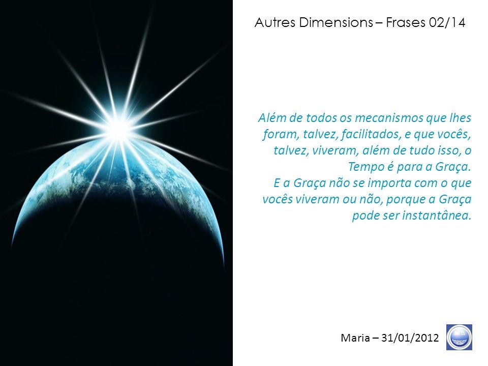 Autres Dimensions – Frases 01/14 Maria – 31/01/2012 As Trombetas ecoaram.