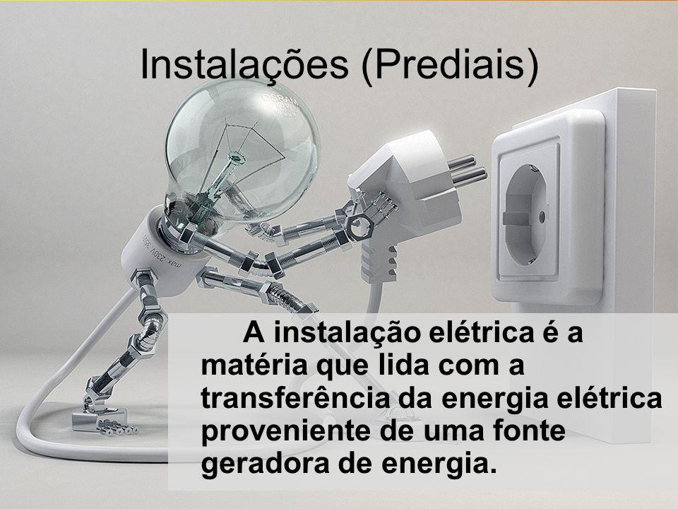 Instalações (Prediais) A instalação elétrica é a matéria que lida com a transferência da energia elétrica proveniente de uma fonte geradora de energia.