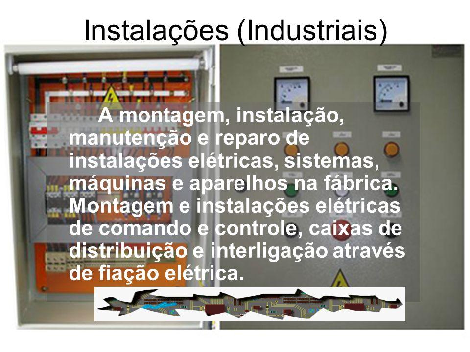 Instalações (Industriais) A montagem, instalação, manutenção e reparo de instalações elétricas, sistemas, máquinas e aparelhos na fábrica.
