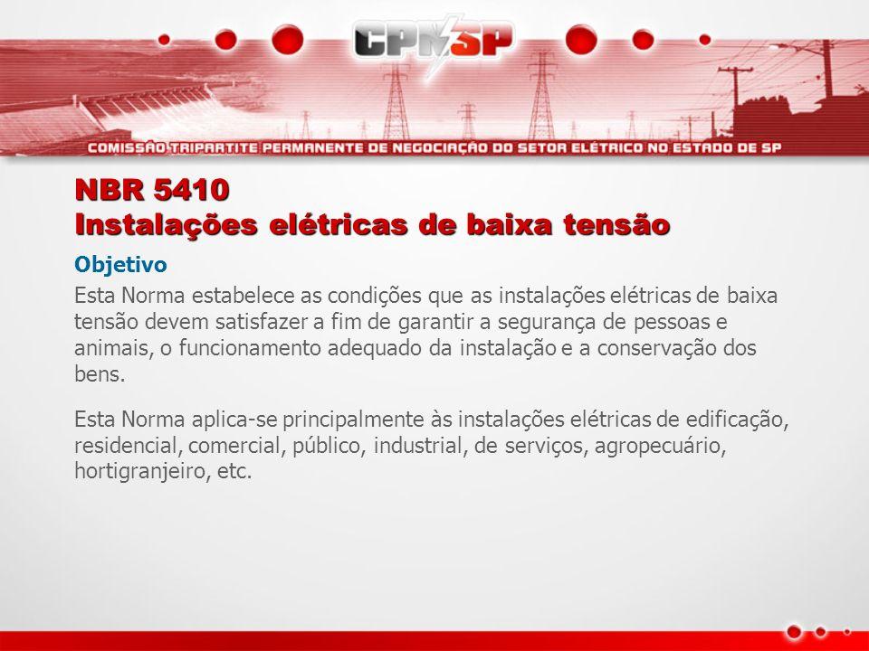 NBR 5410 Instalações elétricas de baixa tensão Objetivo Esta Norma estabelece as condições que as instalações elétricas de baixa tensão devem satisfaz