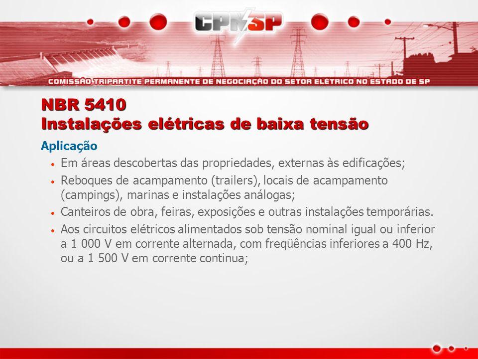 NBR 5410 Instalações elétricas de baixa tensão Aplicação Em áreas descobertas das propriedades, externas às edificações; Reboques de acampamento (trai