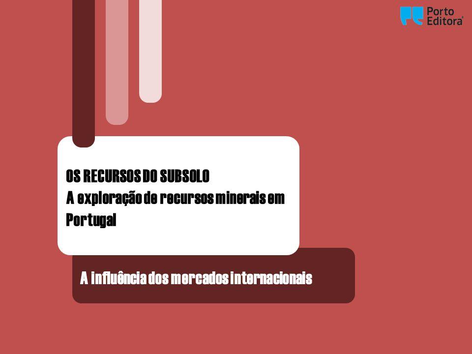A influência dos mercados internacionais OS RECURSOS DO SUBSOLO A exploração de recursos minerais em Portugal