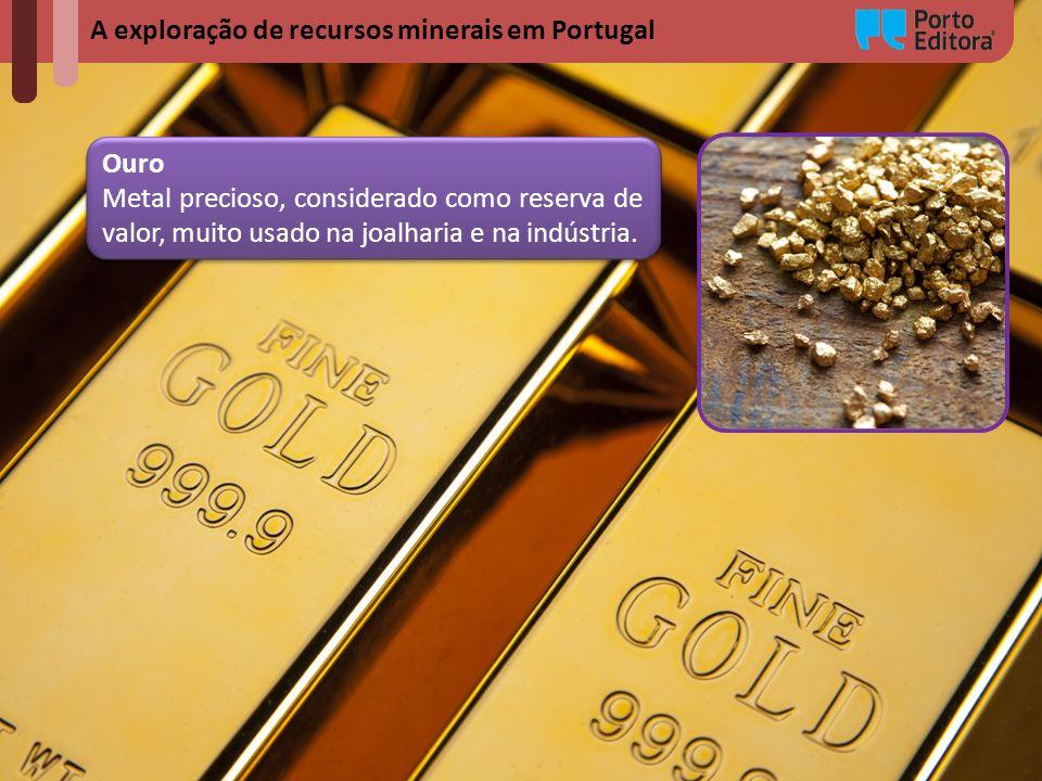 A exploração de recursos minerais em Portugal Ouro Metal precioso, considerado como reserva de valor, muito usado na joalharia e na indústria. Ouro Me