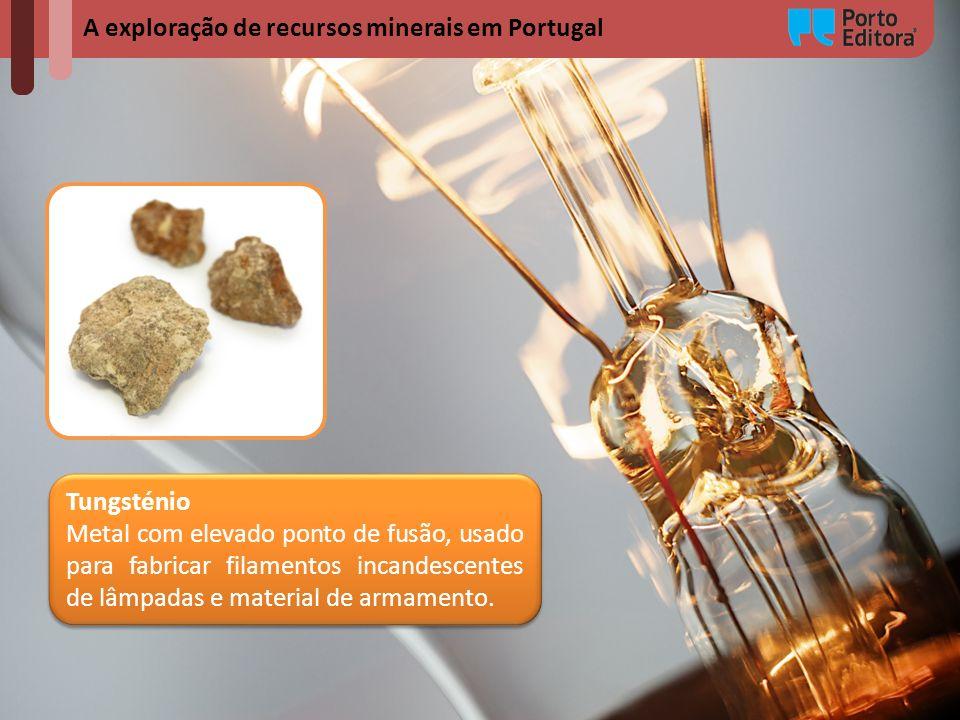 A exploração de recursos minerais em Portugal Tungsténio Metal com elevado ponto de fusão, usado para fabricar filamentos incandescentes de lâmpadas e