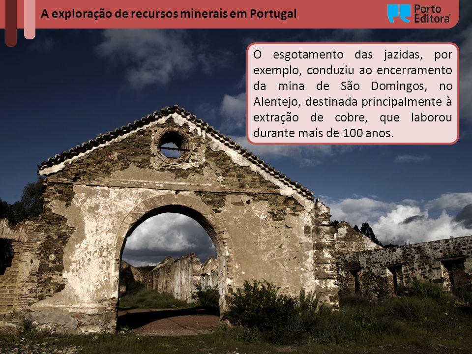 A exploração de recursos minerais em Portugal O esgotamento das jazidas, por exemplo, conduziu ao encerramento da mina de São Domingos, no Alentejo, d