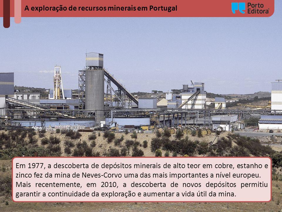 A exploração de recursos minerais em Portugal Em 1977, a descoberta de depósitos minerais de alto teor em cobre, estanho e zinco fez da mina de Neves-