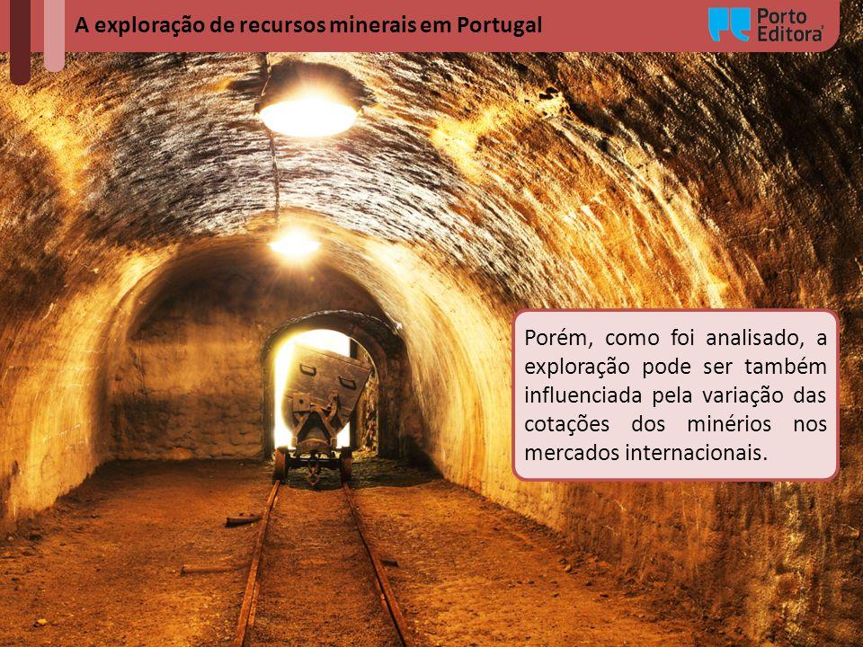 A exploração de recursos minerais em Portugal Porém, como foi analisado, a exploração pode ser também influenciada pela variação das cotações dos miné