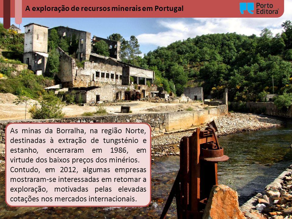 A exploração de recursos minerais em Portugal As minas da Borralha, na região Norte, destinadas à extração de tungsténio e estanho, encerraram em 1986