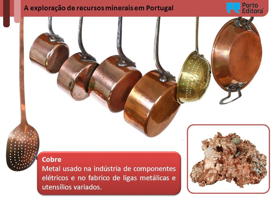 A exploração de recursos minerais em Portugal Cobre Metal usado na indústria de componentes elétricos e no fabrico de ligas metálicas e utensílios var