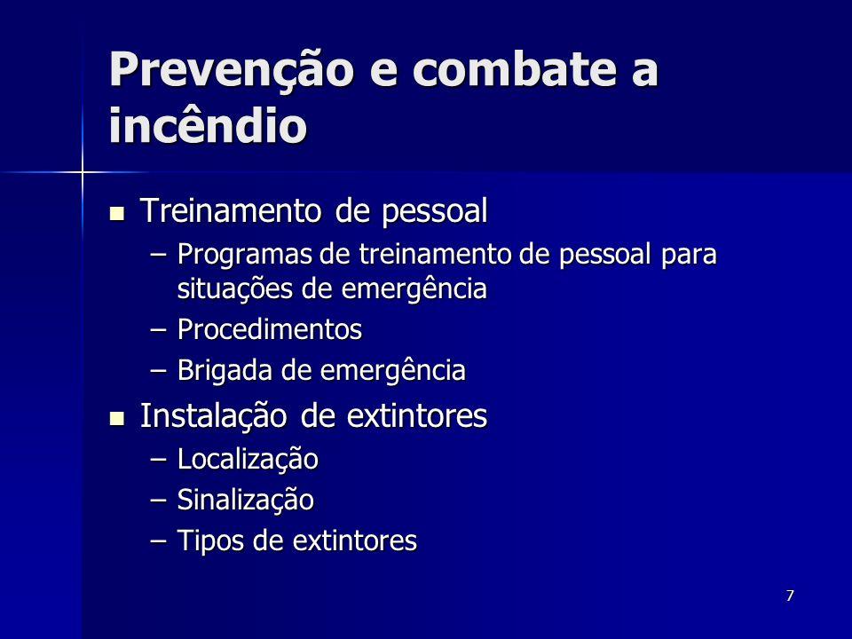 7 Prevenção e combate a incêndio Treinamento de pessoal Treinamento de pessoal –Programas de treinamento de pessoal para situações de emergência –Proc
