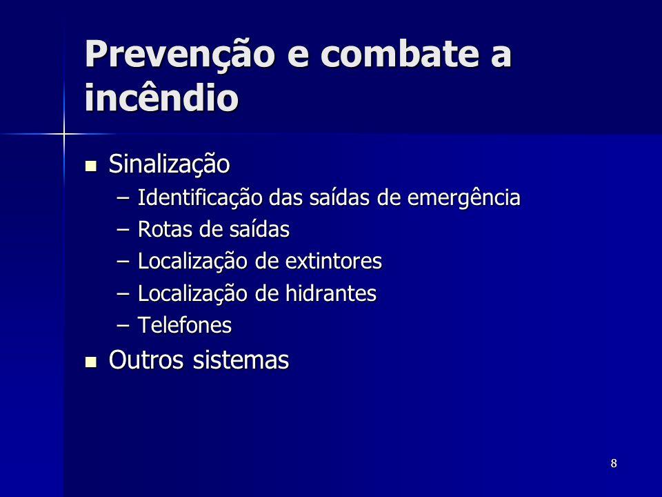 8 Prevenção e combate a incêndio Sinalização Sinalização –Identificação das saídas de emergência –Rotas de saídas –Localização de extintores –Localiza