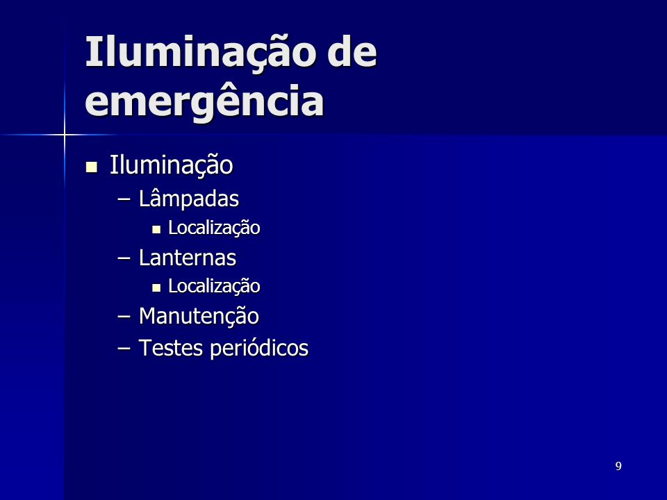 9 Iluminação de emergência Iluminação Iluminação –Lâmpadas Localização Localização –Lanternas Localização Localização –Manutenção –Testes periódicos