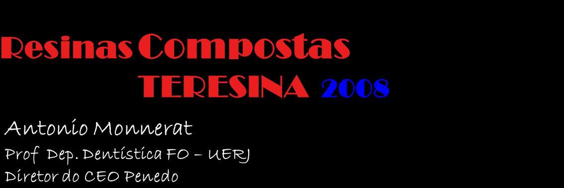 Compostas TERESINA 2008 Compostas TERESINA 2008 Resinas Antonio Monnerat Prof Dep. Dentística FO – UERJ Diretor do CEO Penedo