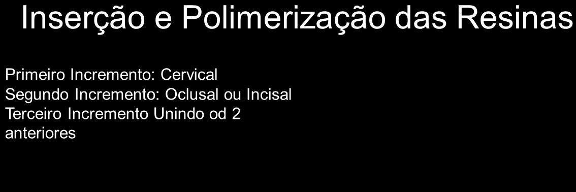 Inserção e Polimerização das Resinas Primeiro Incremento: Cervical Segundo Incremento: Oclusal ou Incisal Terceiro Incremento Unindo od 2 anteriores