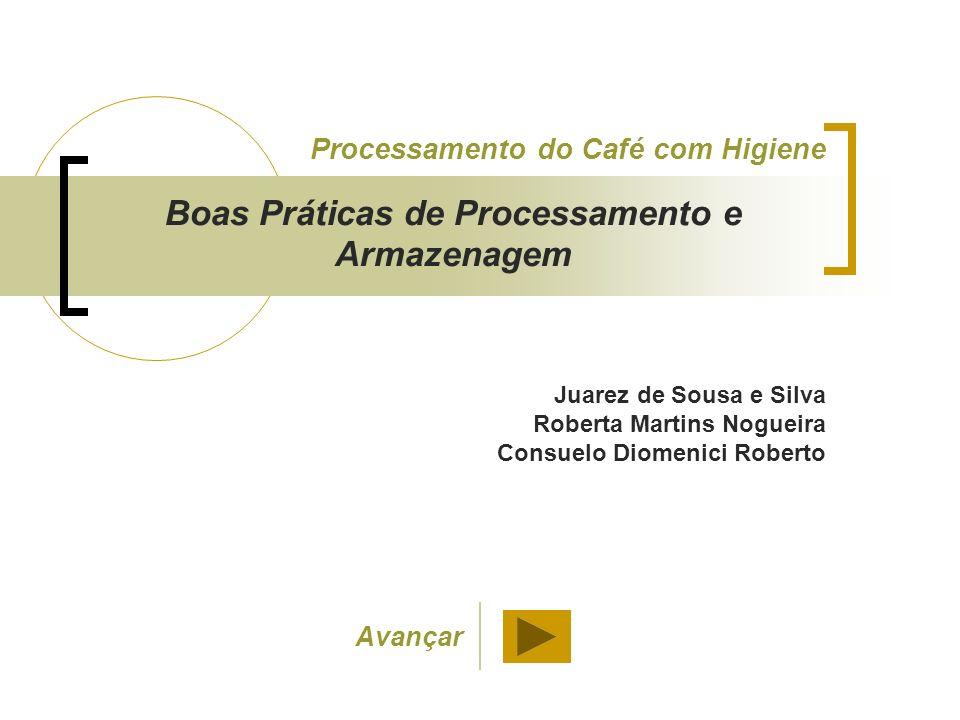 Juarez de Sousa e Silva Roberta Martins Nogueira Consuelo Diomenici Roberto Processamento do Café com Higiene Boas Práticas de Processamento e Armazenagem Avançar