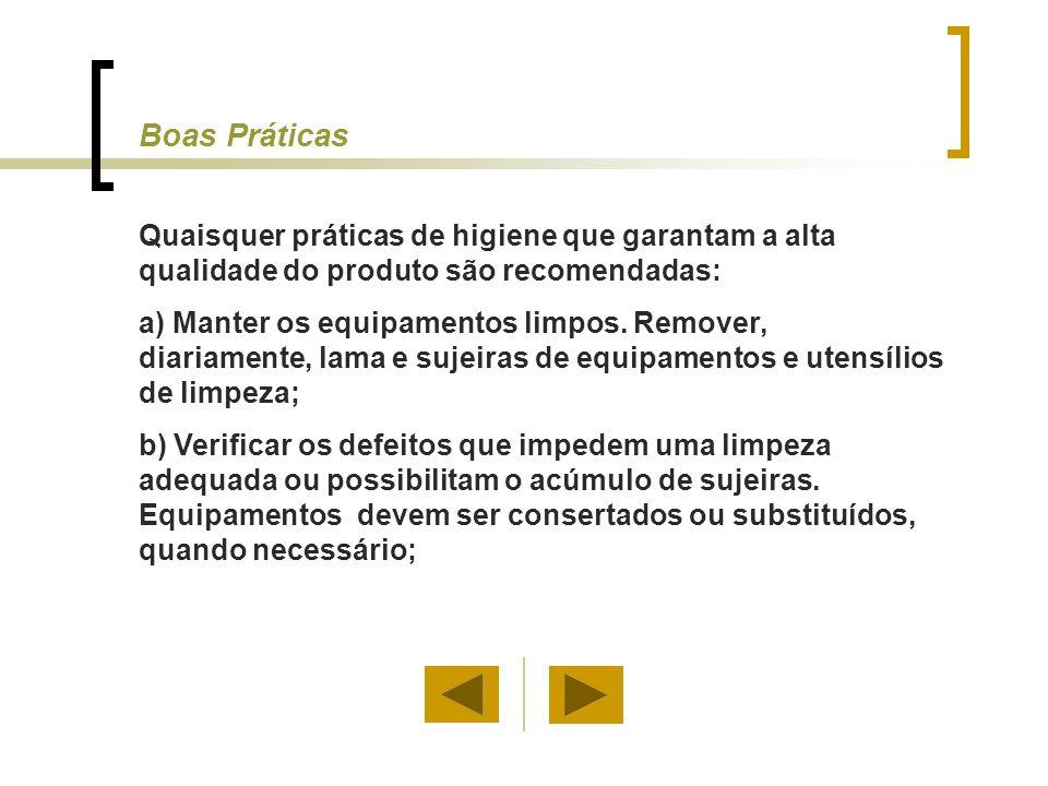 Quaisquer práticas de higiene que garantam a alta qualidade do produto são recomendadas: a) Manter os equipamentos limpos.