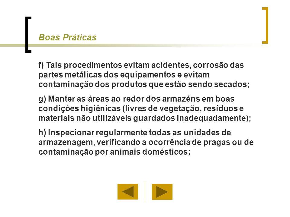 f) Tais procedimentos evitam acidentes, corrosão das partes metálicas dos equipamentos e evitam contaminação dos produtos que estão sendo secados; g)