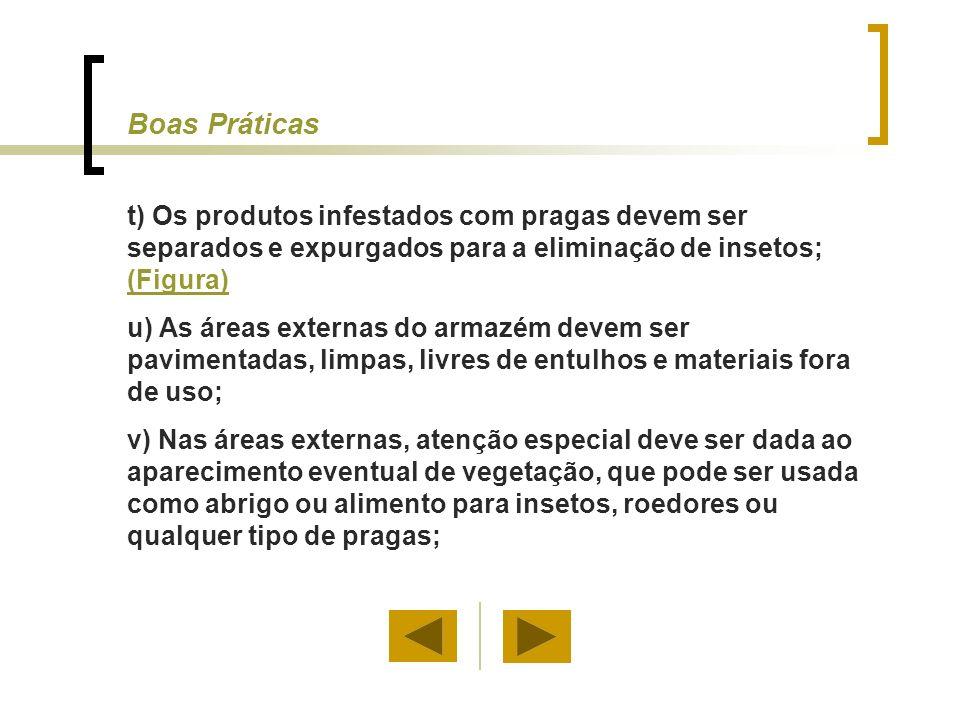 t) Os produtos infestados com pragas devem ser separados e expurgados para a eliminação de insetos; (Figura) (Figura) u) As áreas externas do armazém
