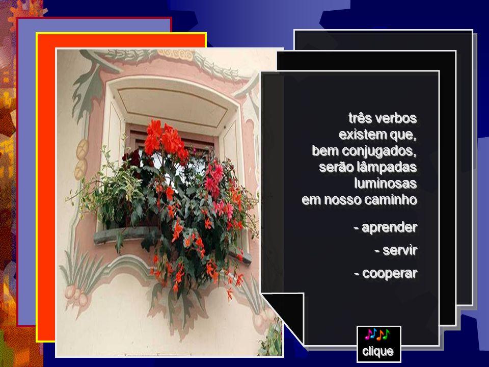três verbos existem que, bem conjugados,serão lâmpadasluminosas em nosso caminho - aprender - servir - cooperar três verbos existem que, bem conjugados,serão lâmpadasluminosas em nosso caminho - aprender - servir - cooperar clique a