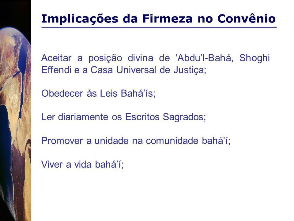 Implicações da Firmeza no Convênio Aceitar a posição divina de Abdul-Bahá, Shoghi Effendi e a Casa Universal de Justiça; Viver a vida baháí; Promover