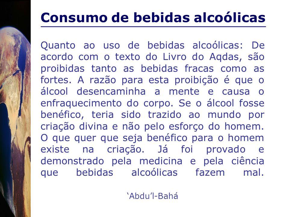 Quanto ao uso de bebidas alcoólicas: De acordo com o texto do Livro do Aqdas, são proibidas tanto as bebidas fracas como as fortes. A razão para esta