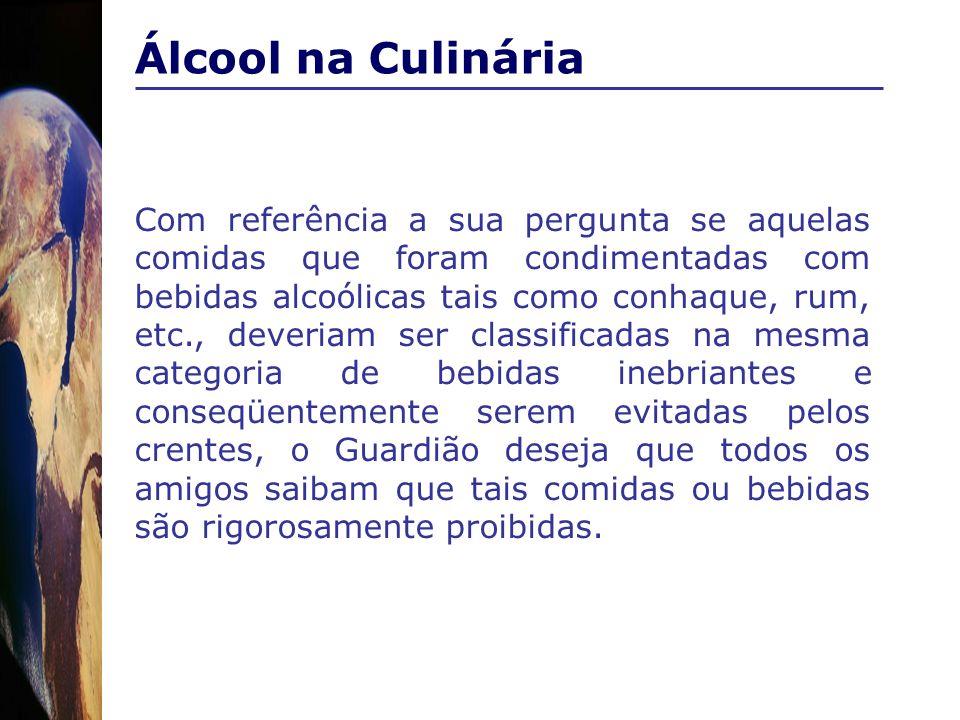 Álcool na Culinária Com referência a sua pergunta se aquelas comidas que foram condimentadas com bebidas alcoólicas tais como conhaque, rum, etc., dev