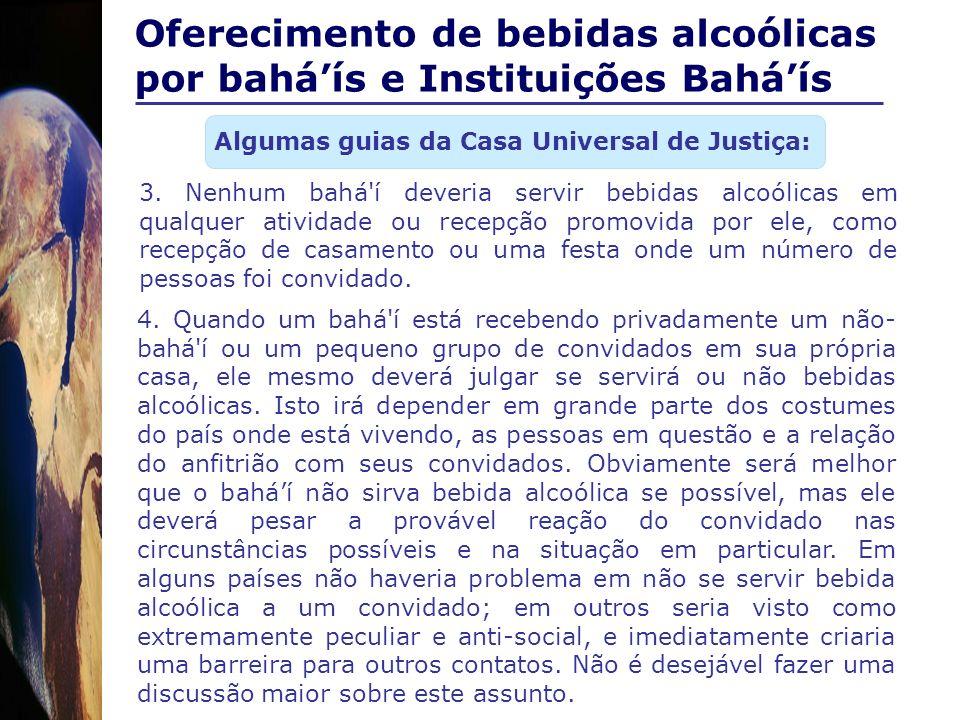Oferecimento de bebidas alcoólicas por baháís e Instituições Baháís Algumas guias da Casa Universal de Justiça: 3. Nenhum bahá'í deveria servir bebida