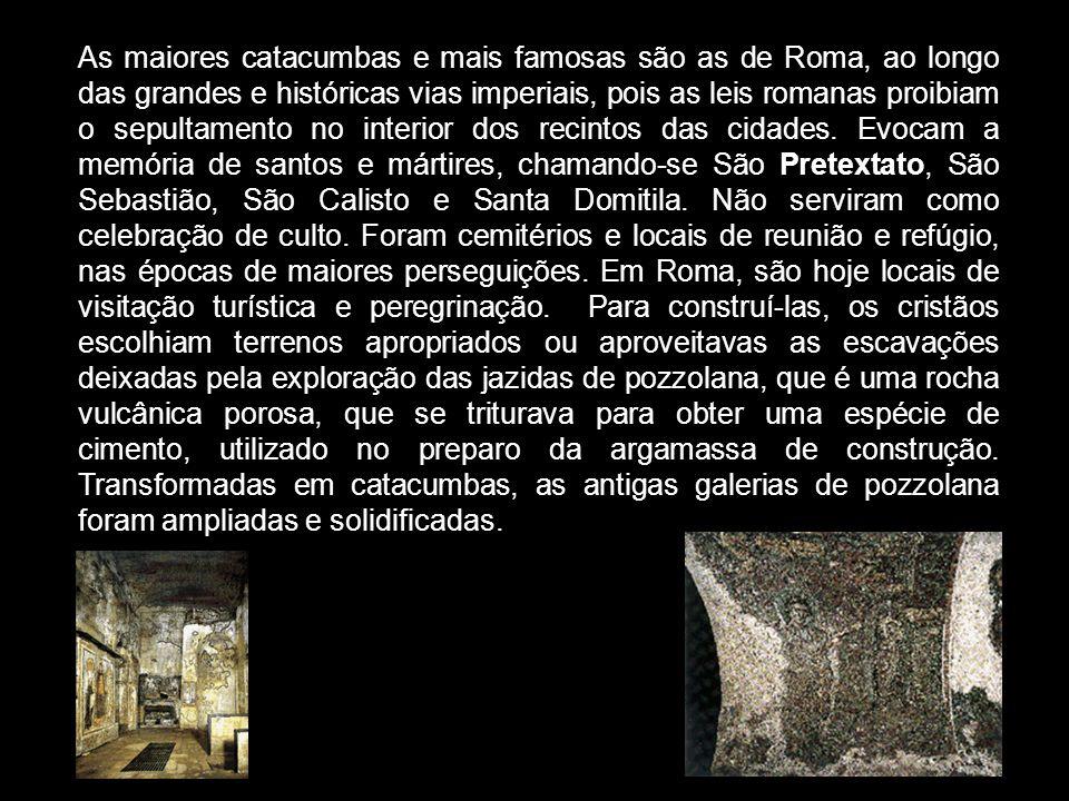 As maiores catacumbas e mais famosas são as de Roma, ao longo das grandes e históricas vias imperiais, pois as leis romanas proibiam o sepultamento no interior dos recintos das cidades.