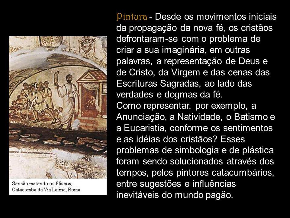Pintura - Desde os movimentos iniciais da propagação da nova fé, os cristãos defrontaram-se com o problema de criar a sua imaginária, em outras palavr
